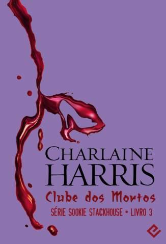 Baixar Clube dos Mortos - Sookie Stackhouse Vol. 3 - Charlaine Harris ePub PDF Mobi ou Ler Online