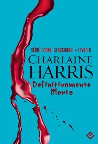 Baixar Definitivamente Morto - Sookie Stackhouse Vol. 6 - Charlaine Harris ePub PDF Mobi ou Ler Online