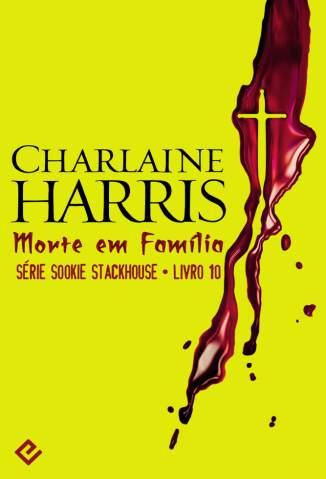Baixar Morte Em Família - Sookie Stackhouse Vol. 10 - Charlaine Harris ePub PDF Mobi ou Ler Online
