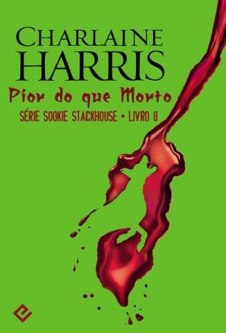 Baixar Pior do que Morto - Sookie Stackhouse Vol. 8 - Charlaine Harris ePub PDF Mobi ou Ler Online