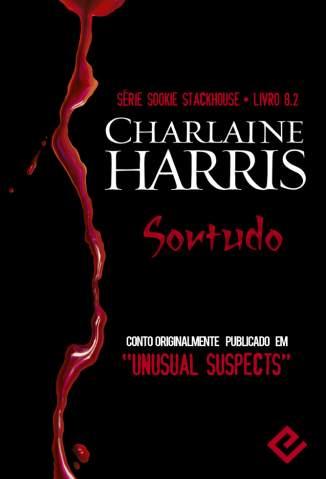 Baixar Sortudo - Sookie Stackhouse Vol. 8.2 - Charlaine Harris ePub PDF Mobi ou Ler Online