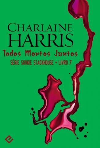 Baixar Todos Mortos Juntos - Sookie Stackhouse Vol. 7 - Charlaine Harris ePub PDF Mobi ou Ler Online