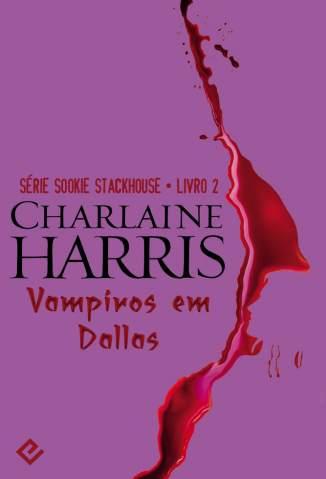 Baixar Vampiros Em Dallas - Sookie Stackhouse Vol. 2 - Charlaine Harris ePub PDF Mobi ou Ler Online
