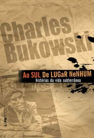 Baixar Livro Ao Sul de Lugar Nenhum - Charles Bukowski em ePub PDF Mobi ou Ler Online