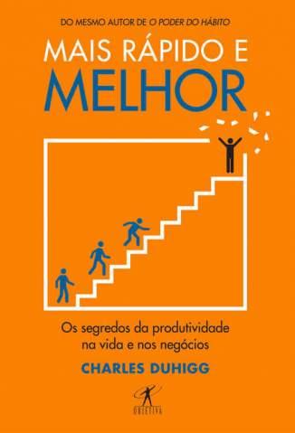 Baixar Mais Rápido e Melhor: Os Segredos da Produtividade Na Vida e Nos Negócios - Charles Duhigg ePub PDF Mobi ou Ler Online