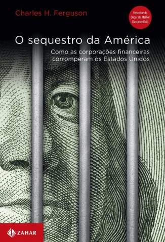 Baixar O Sequestro da América - Charles Ferguson ePub PDF Mobi ou Ler Online