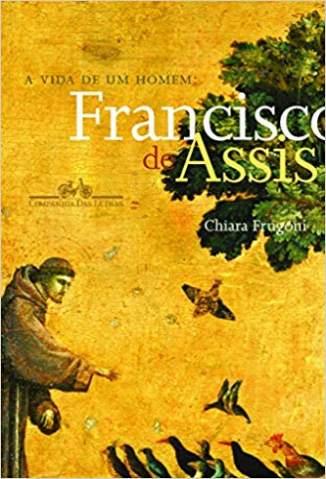 Baixar Vida de um Homem: Francisco de Assis - Chiara Frugoni  ePub PDF Mobi ou Ler Online
