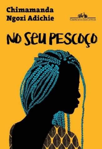 Baixar Livro No Seu Pescoço - Chimamanda Ngozi Adichie em ePub PDF Mobi ou Ler Online
