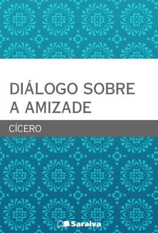 Baixar Diálogo Sobre a Amizade - Cícero ePub PDF Mobi ou Ler Online