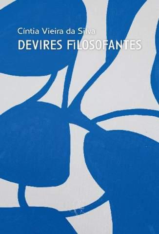 Baixar Livro Devires Filosofantes - Cíntia Vieira da Silva em ePub PDF Mobi ou Ler Online