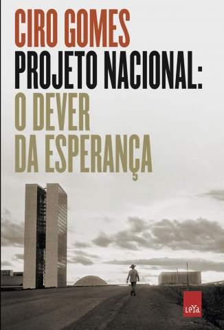 Baixar Livro Projeto Nacional: o Dever da Esperança - Ciro Gomes em ePub PDF Mobi ou Ler Online