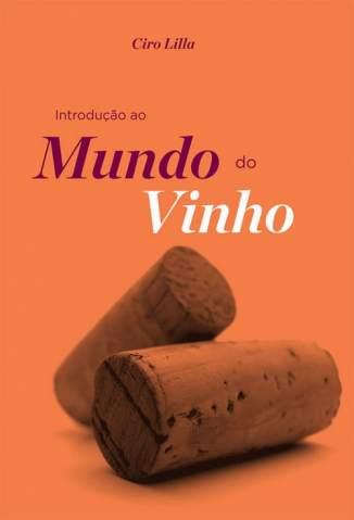 Baixar Introdução Ao Mundo do Vinho - Ciro Lilla ePub PDF Mobi ou Ler Online