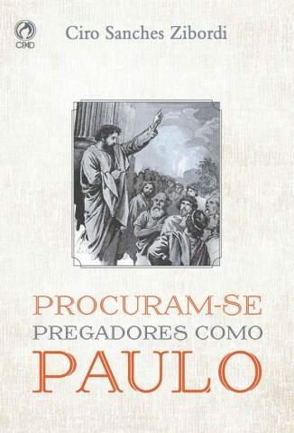 Baixar Livro Procuram-Se Pregadores Como Paulo - Ciro Sanches Zibordi em ePub PDF Mobi ou Ler Online