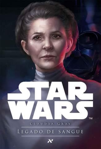 Baixar Livro Star Wars - Legado de Sangue - Claudia Gray em ePub PDF Mobi ou Ler Online