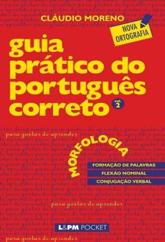 Baixar Guia Prático do Português Correto: Morfologia Vol. 2 - Cláudio Moreno ePub PDF Mobi ou Ler Online