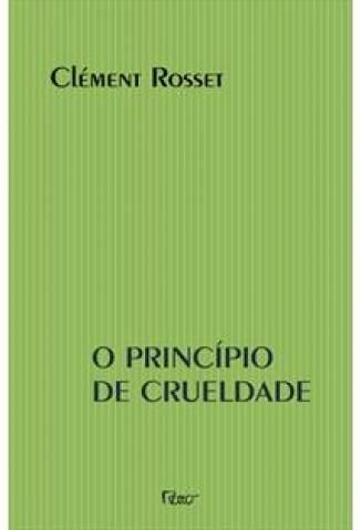 Baixar Livro O Princípio da Crueldade - Clément Rosset em ePub PDF Mobi ou Ler Online