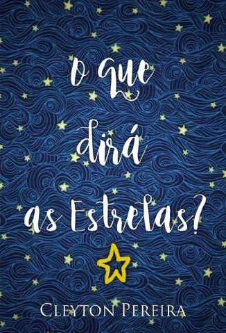 Baixar O que Dirá as Estrelas Epub - Cleyton Pereira ePub PDF Mobi ou Ler Online