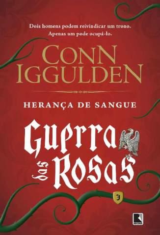 Baixar Livro Herança de Sangue - Guerra das Rosas Vol. 3 - Conn Iggulden em ePub PDF Mobi ou Ler Online