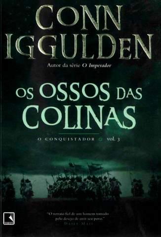 Baixar Livro Os Ossos das Colinas - O Conquistador Vol. 3 - Conn Iggulden em ePub PDF Mobi ou Ler Online