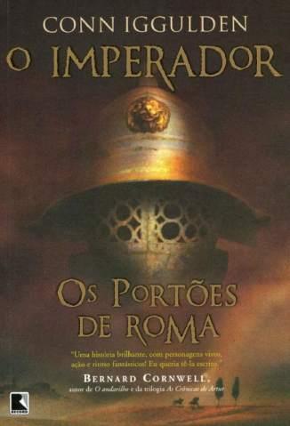 Baixar Livro Os Portões de Roma - O Imperador Vol. 1 - Conn Iggulden em ePub PDF Mobi ou Ler Online