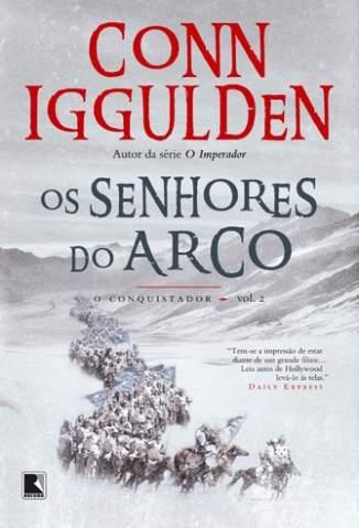 Baixar Livro Os Senhores do Arco - O Conquistador Vol. 2 - Conn Iggulden em ePub PDF Mobi ou Ler Online