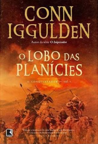 Baixar Livro O Lobo das Planícies - O Conquistador Vol. 1 - Conn Iggulden em ePub PDF Mobi ou Ler Online
