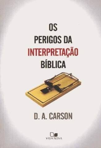 Baixar Livro Os Perigos da Interpretação da Bíblia - D. A. Carson em ePub PDF Mobi ou Ler Online