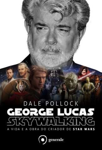 Baixar George Lucas: Skywalking – a Vida e a Obra do Criador de Star Wars - Dale Pollock ePub PDF Mobi ou Ler Online