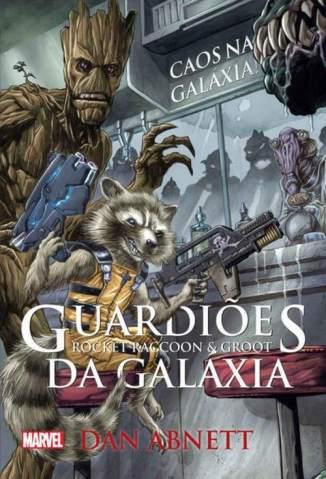 Baixar Guardiões da Galáxia. Rocket Raccoon e Groot. Caos na Galáxia - Dan Abnett ePub PDF Mobi ou Ler Online