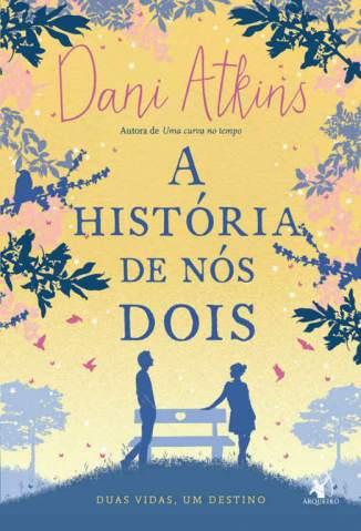 Baixar A História de Nós Dois - Dani Atkins ePub PDF Mobi ou Ler Online