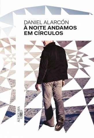 Baixar À Noite Andamos Em Círculos - Daniel Alarcon ePub PDF Mobi ou Ler Online