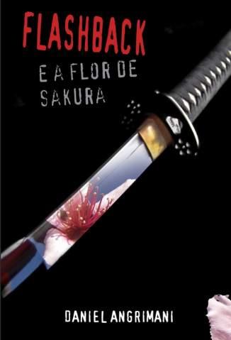 Baixar Flashback Em a Flor de Sakura - Daniel Angrimani ePub PDF Mobi ou Ler Online