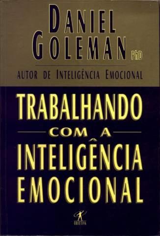Baixar Livro Trabalhando Com a Inteligência Emocional - Daniel Goleman em ePub PDF Mobi ou Ler Online