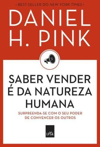 Baixar Saber Vender é da Natureza Humana - Daniel H. Pink ePub PDF Mobi ou Ler Online