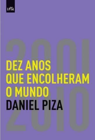 Baixar Livro Dez Anos que Encolheram o Mundo: 2001-2010 - Daniel Piza em ePub PDF Mobi ou Ler Online