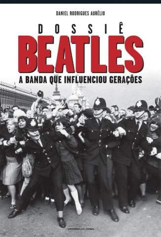 Baixar Dossiê Beatles - Daniel Rodrigues Aurélio ePub PDF Mobi ou Ler Online