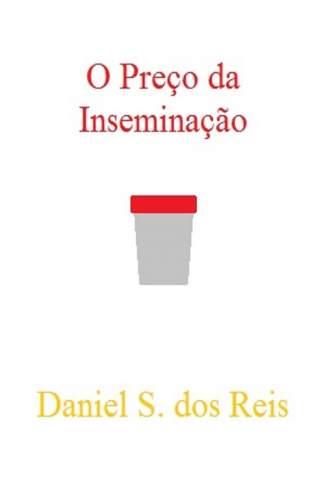 Baixar Crônicas Sobre Inseminação: O Preço da Inseminação - Daniel Siqueira dos Reis ePub PDF Mobi ou Ler Online