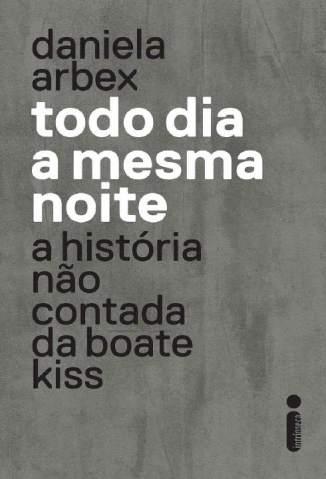 Baixar Livro Todo Dia a Mesma Noite - Daniela Arbex em ePub PDF Mobi ou Ler Online