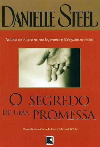 Baixar O Segredo de uma Promessa - Danielle Steel ePub PDF Mobi ou Ler Online