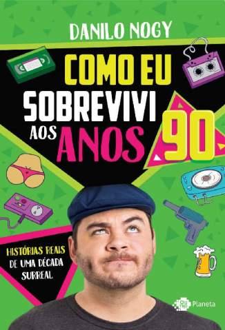 Baixar Como Eu Sobrevivi Aos Anos 90 - Danilo Nogy ePub PDF Mobi ou Ler Online