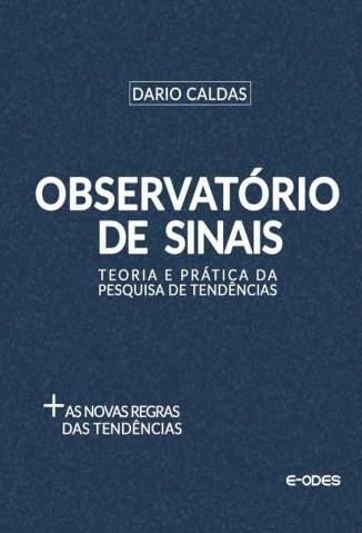 Baixar Observatório de Sinais: Teoria e Prática da Pesquisa de Tendências - Dario Caldas ePub PDF Mobi ou Ler Online