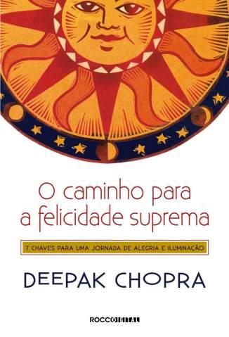 Baixar O Caminho para a Felicidade Suprema - Deepak Chopra ePub PDF Mobi ou Ler Online