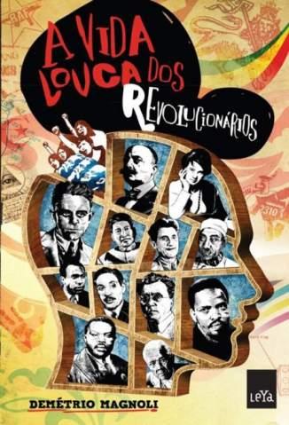 Baixar Livro A Vida Louca dos Revolucionários - Demétrio Magnoli em ePub PDF Mobi ou Ler Online