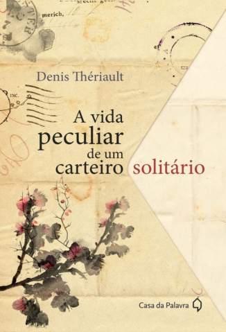 Baixar A Vida Peculiar de um Carteiro Solitário - Denis Thériault  ePub PDF Mobi ou Ler Online