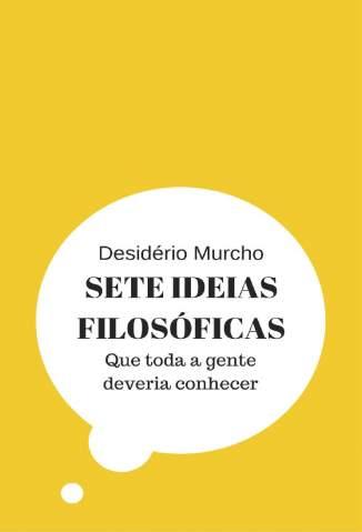 Baixar Livro Sete Ideias Filosóficas: que Toda a Gente Deveria Conhecer - Desidério Murcho em ePub PDF Mobi ou Ler Online