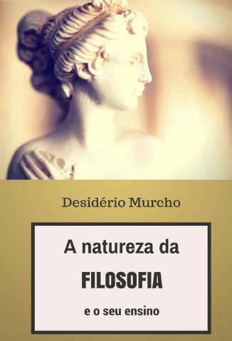 Baixar Livro A Natureza da Filosofia e o Seu Ensino - Desidério Murcho em ePub PDF Mobi ou Ler Online