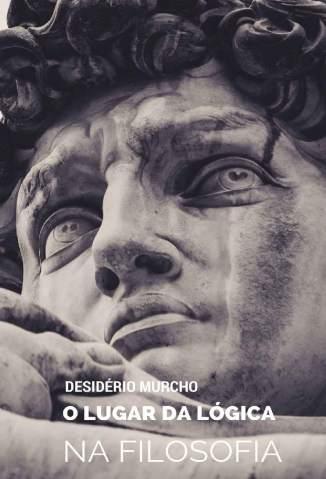 Baixar Livro O Lugar da Lógica Na Filosofia - Desidério Murcho em ePub PDF Mobi ou Ler Online