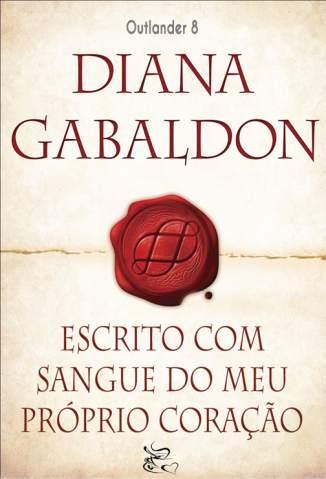 Baixar Livro Escrito Com o Sangue do Meu Próprio Coração - Outlander Vol. 8 - Diana Gabaldon em ePub PDF Mobi ou Ler Online