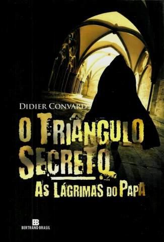 Baixar As Lágrimas do Papa - O Triangulo Secreto Vol. 1 - Didier Convard ePub PDF Mobi ou Ler Online