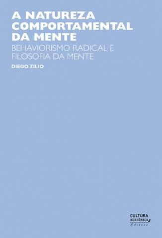 Baixar A Natureza Comportamental da Mente: Behaviorismo Radical e Filosofia da Mente - Diego Zilo ePub PDF Mobi ou Ler Online